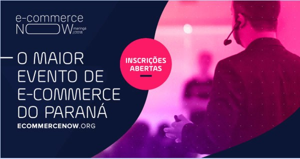 Maringá sedia E-commerce Now, maior evento do setor do Paraná