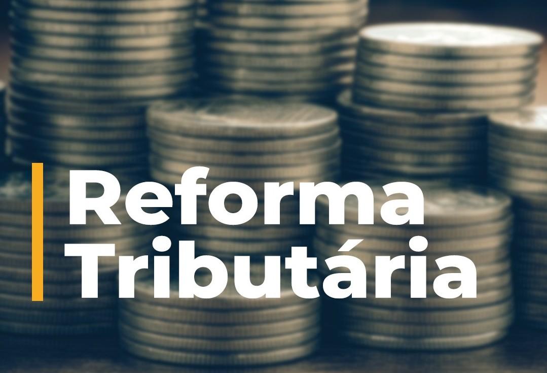 Reforma tributária vai simplificar impostos e pode trazer investimentos