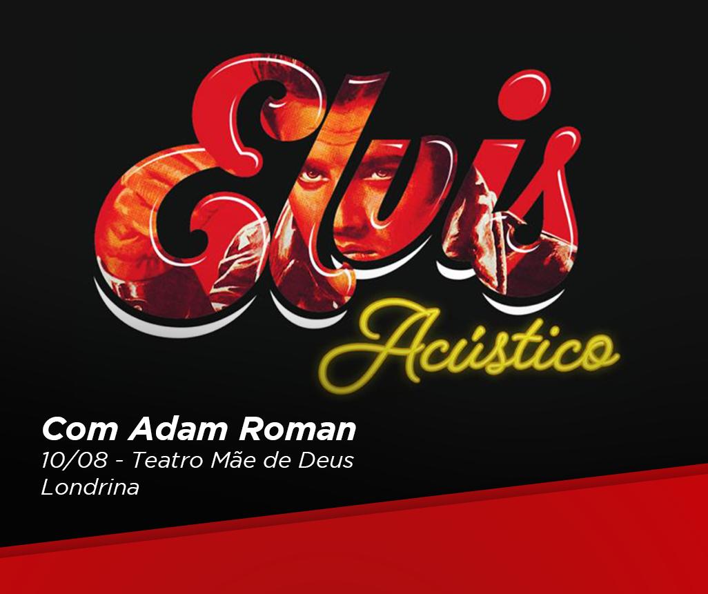 Concorra a dois pares de convites para o show Elvis Acústico em Londrina