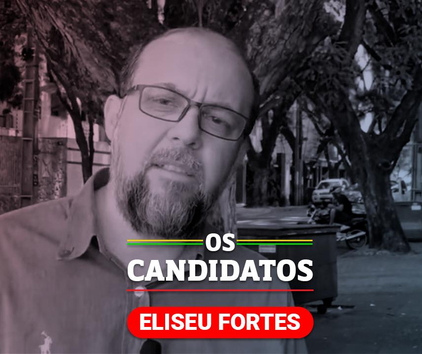 Quem é o candidato Eliseu Fortes e quais são suas propostas?