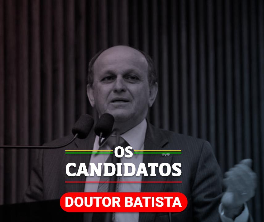 Quem é o candidato Dr. Batista e quais são suas propostas?