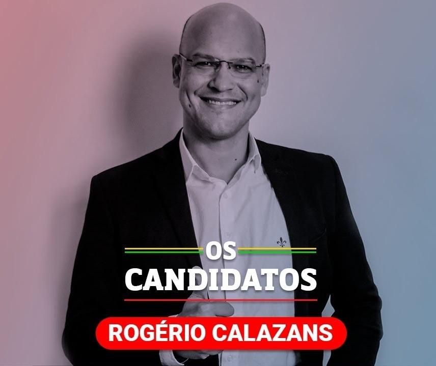 Quem é o candidato Rogério Calazans e quais são suas propostas?
